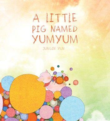 A Little Pig Named Yumyum: 아기돼지 얌얌