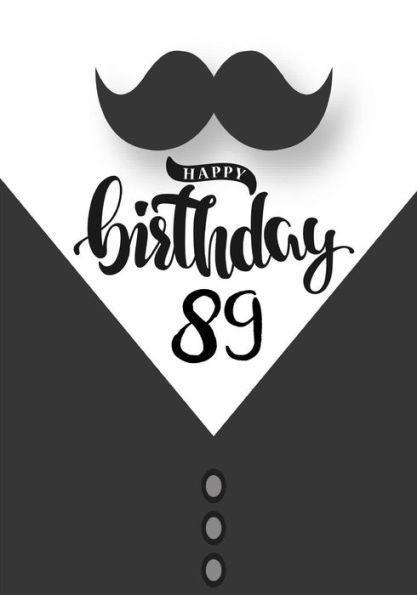 Happy birthday 89 birthday gifts for men birthday journal notebook happy birthday 89 birthday gifts for men birthday journal notebook for 89 year old for journaling m4hsunfo