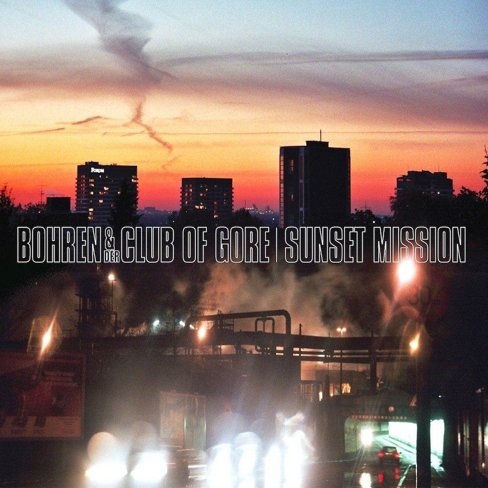 Bohren der club of gore sunset mission 2000