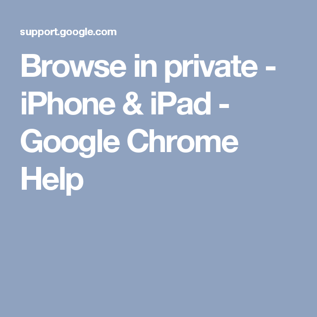 Browse in private iPhone & iPad Google Chrome Help