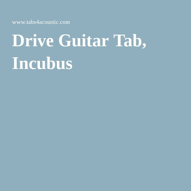 Drive Guitar Tab Incubus Guitar Tracks Pinterest Guitars