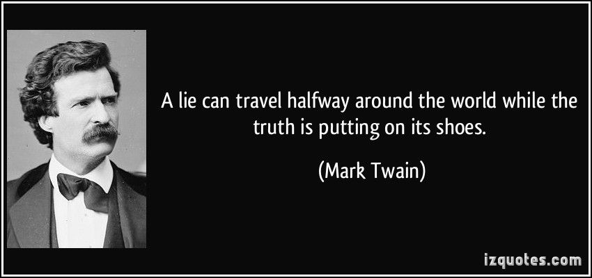 https://www.google.co.uk/search?q=a%20lie%20can%20get%20halfway%20around%20the%20world&client=safari&rls=en&source=l…  | Mark twain quotes, Mark twain, Famous quotes