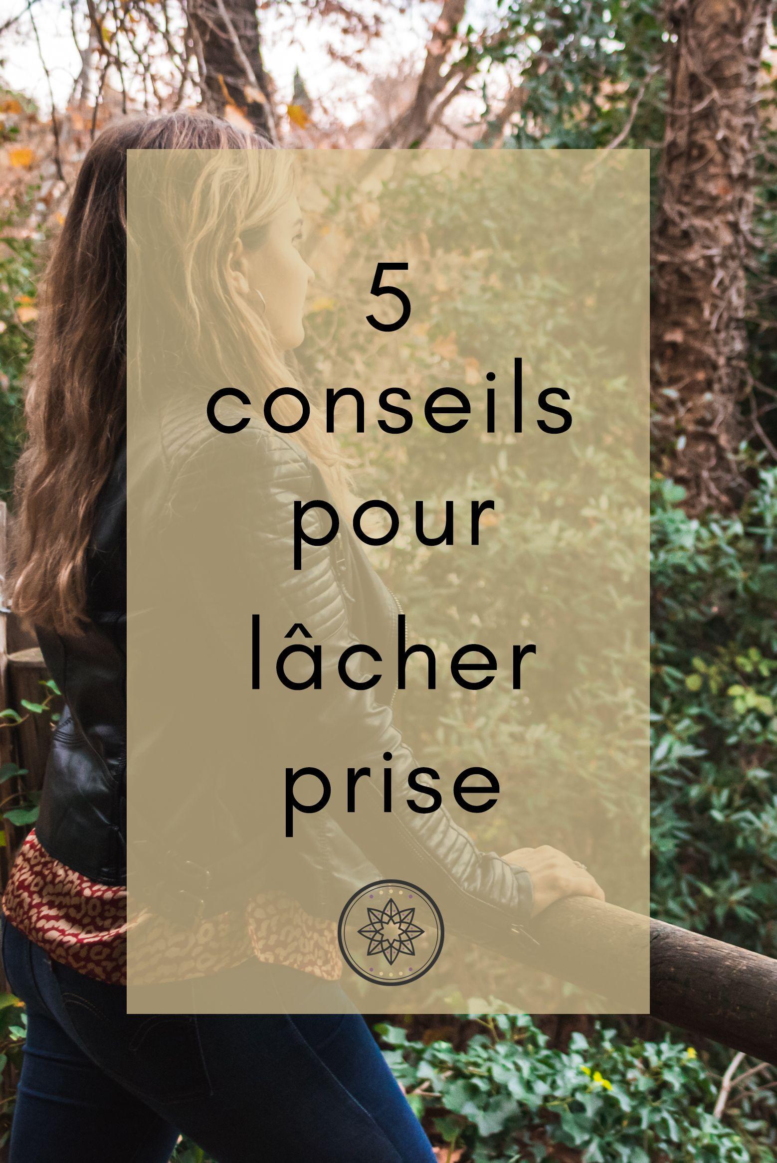 Conseils Pour Lacher Prise Lacher Prise Comment Arreter De Stresser Comment Lacher Prise