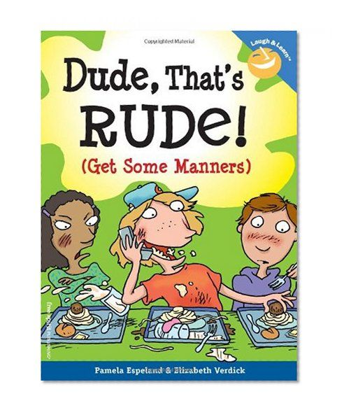 Dude, That's Rude!: (Get Some Manners) (Laugh & Learn)/Pamela Espeland, Elizabeth Verdick