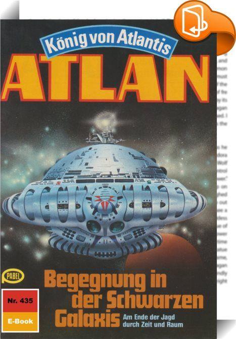 Atlan 435: Begegnung in der Schwarzen Galaxis (Heftroman)    :  Nachdem Atlantis-Pthor, der Dimensionsfahrstuhl, in der Peripherie der Schwarzen Galaxis zum Stillstand gekommen ist, hat Atlan die Flucht nach vorn ergriffen. Nicht gewillt, untätig auf die Dinge zu warten, die nun zwangsläufig auf Pthor zukommen werden, fliegt er zusammen mit Thalia, der Odinstochter, die Randbezirke der Schwarzen Galaxis an und erreicht das so genannte Marantroner-Revier, das von Chirmor Flog, einem Nef...