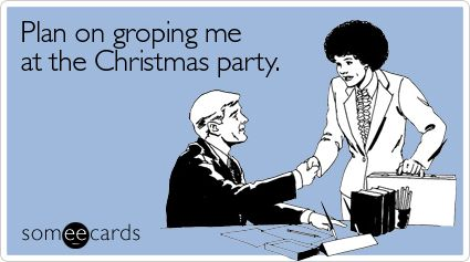 Funny Christmas Season Ecard: Plan on groping me at the Christmas party.