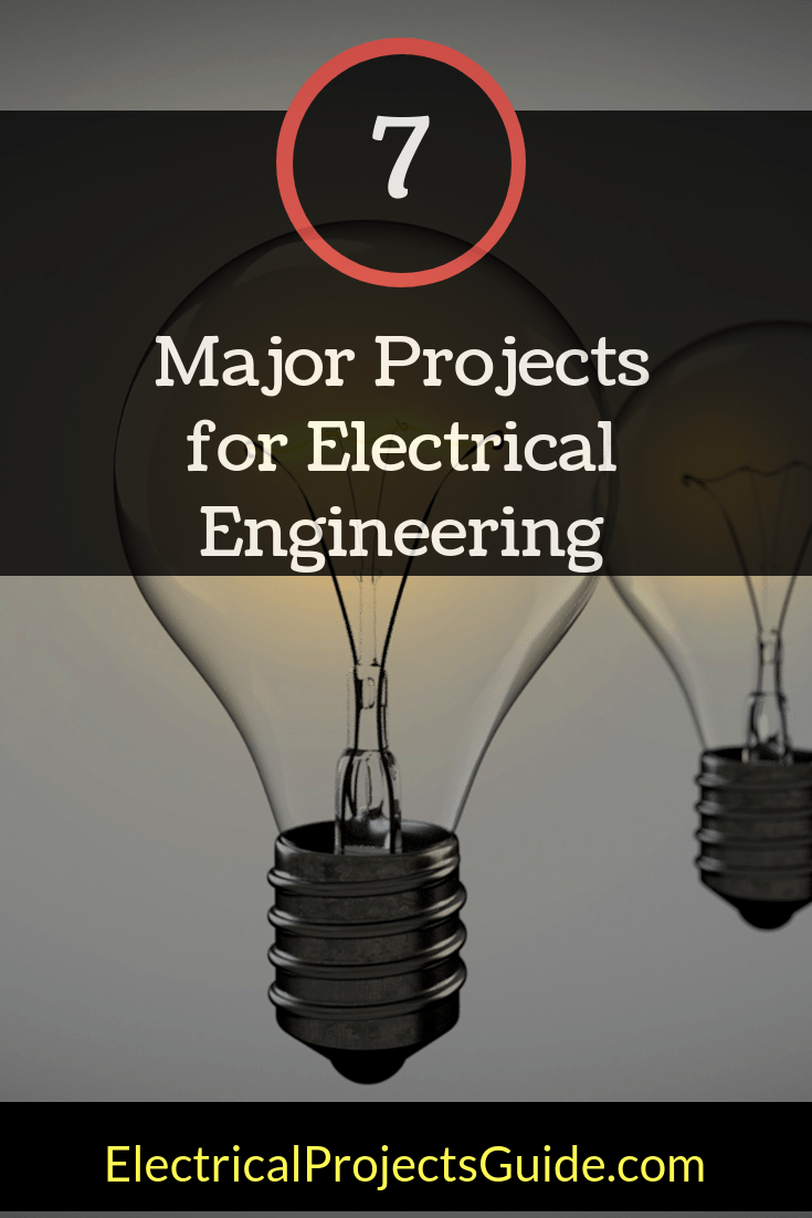 7 Major Projects for Electrical Engineering Students - EPG
