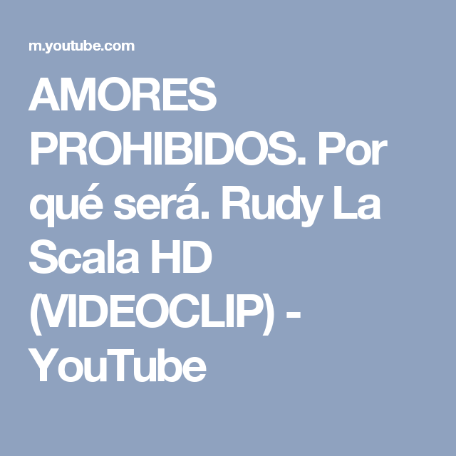 Amores Prohibidos Por Qué Será Rudy La Scala Hd Videoclip Youtube Amor Prohibido Buenos Dias Mi Rey Videoclip