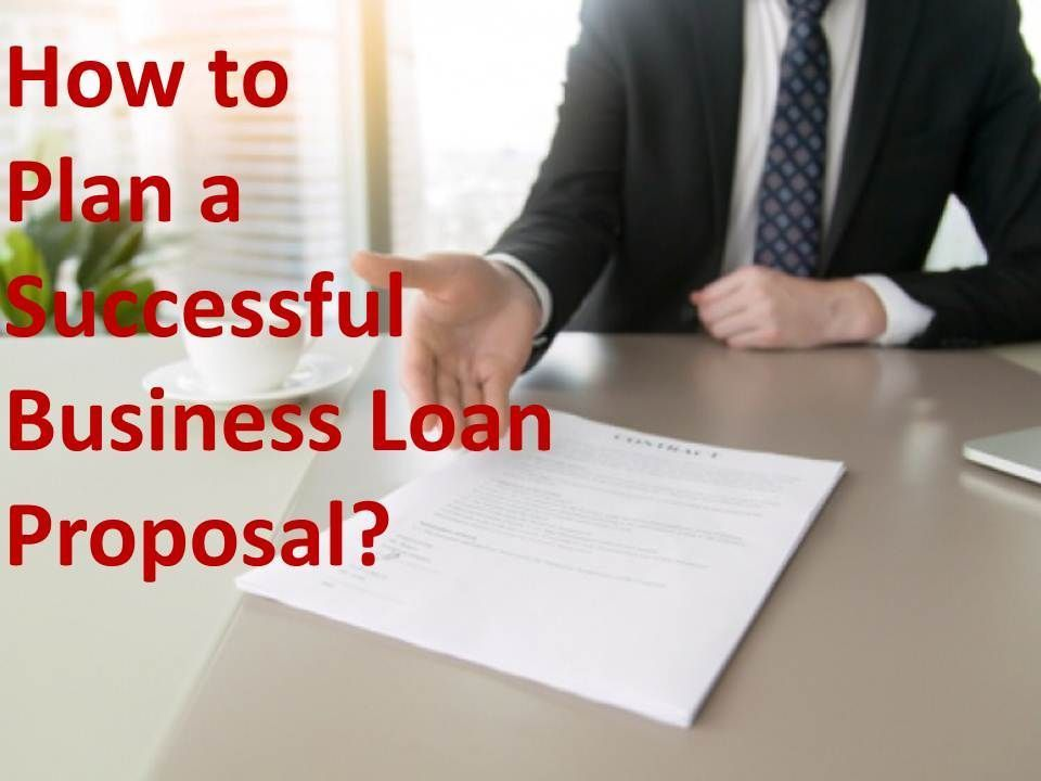 How to Plan a Successful Business Loan Proposal Success