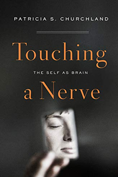 Touching A Nerve The Self As Brain By Patricia Churchland W W Norton Company Nerve Book Philosophy Of Mind Nerve