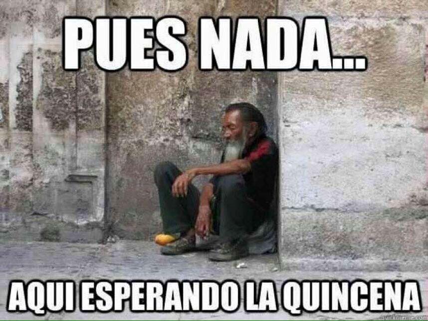 Pues Nada Aqui Esperando La Quincena Spanish Quotes Funny Funny Quotes You Are The Father