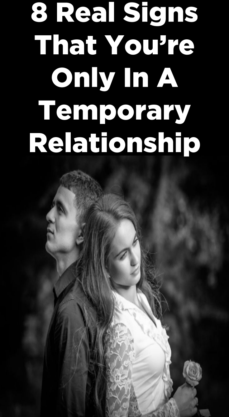 8 Real Signs That You're Only In A Temporary Relationship