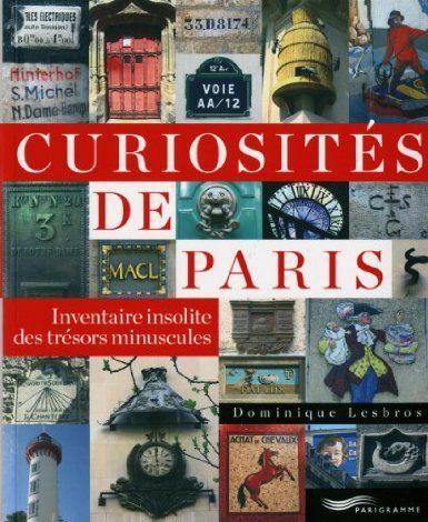 Curiosités de Paris : Inventaire insolite des trésors minuscules - Dominique Lesbros - Amazon.fr - Livres
