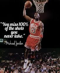 Michael Jordan Quote You Miss 100 Of The Shots You Never Take