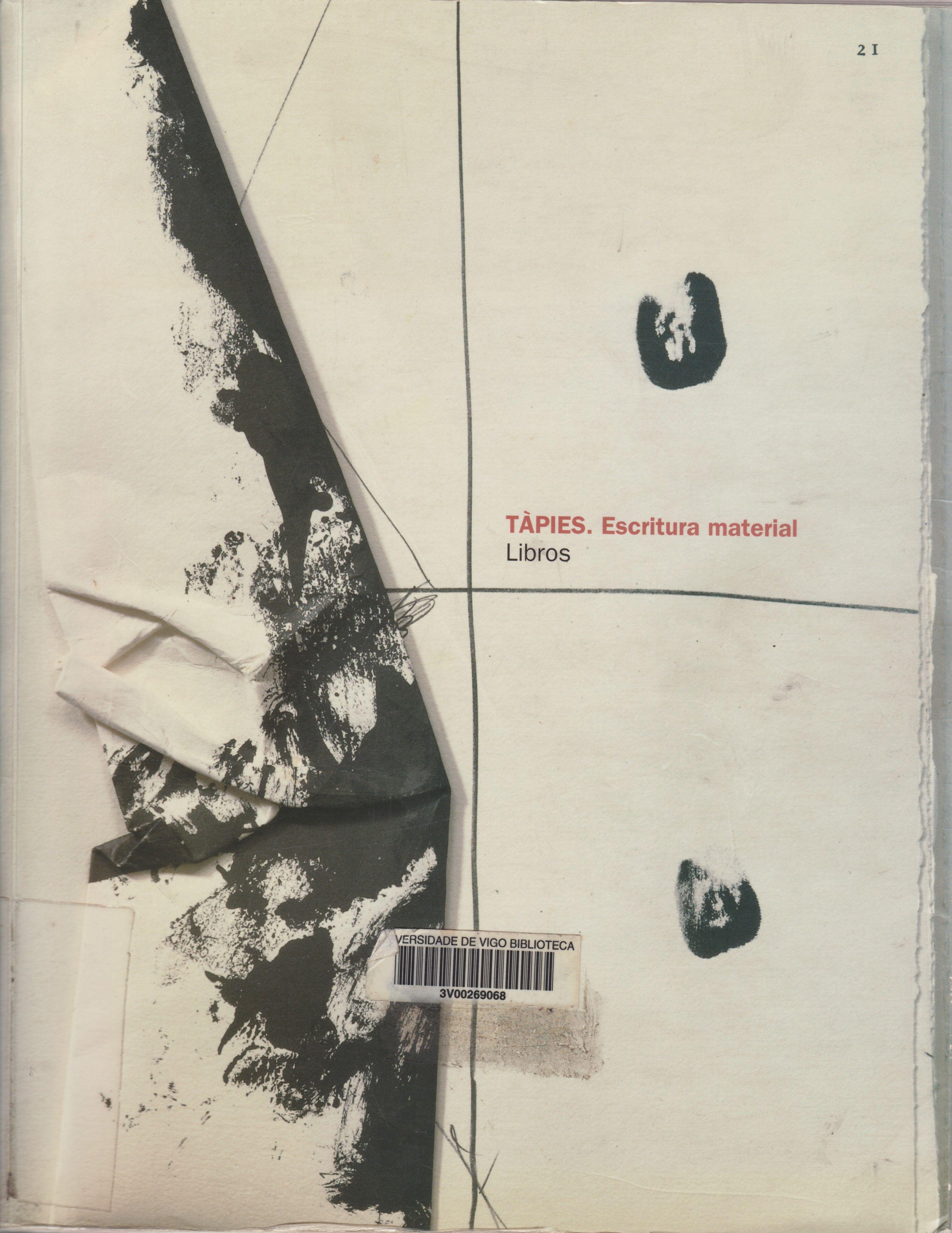 Tàpies : escritura material : libros : [exposición], Fundació Antoni Tàpies, Barcelona, 18 diciembre 2002 - 9 marzo 2003, La Casa Encendida, Obra Social Caja Madrid, primavera 2003 Barcelona : Fundació Antoni Tàpies, D.L. 2002