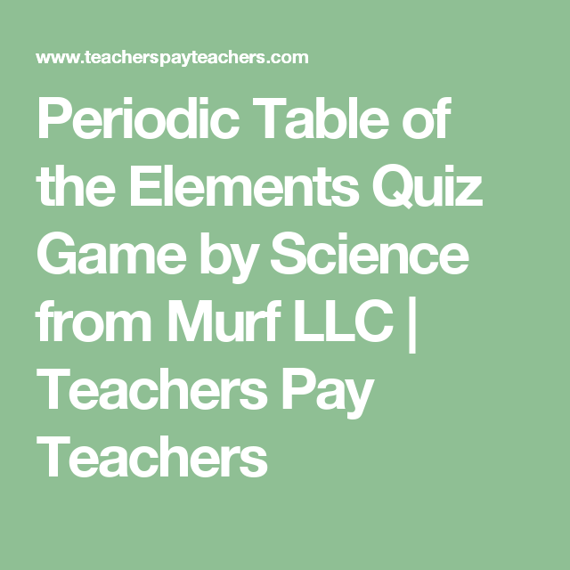 Periodic table of the elements quiz game by science from murf llc periodic table of the elements quiz game by science from murf llc teachers pay teachers urtaz Choice Image