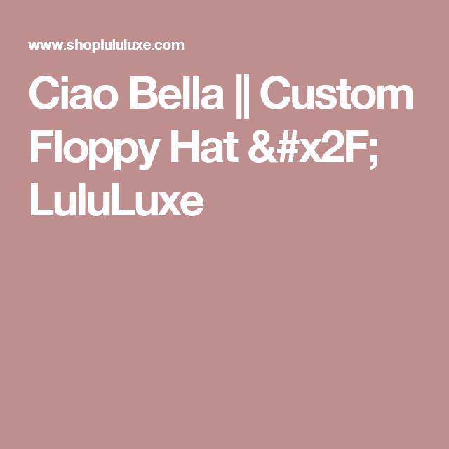 Ciao Bella || Custom Floppy Hat / LuluLuxe