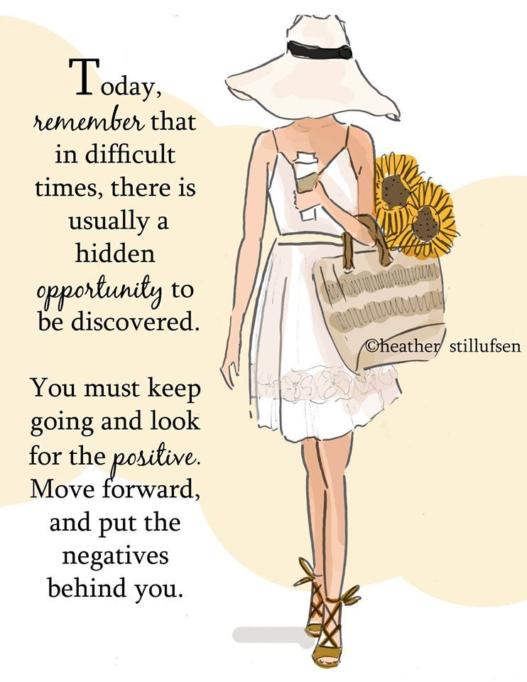 Today, remember that in difficult times, there is usually a hidden opportunity to be discovered. You must keep going & look for the positive. Move forward, & put the negatives behind you.