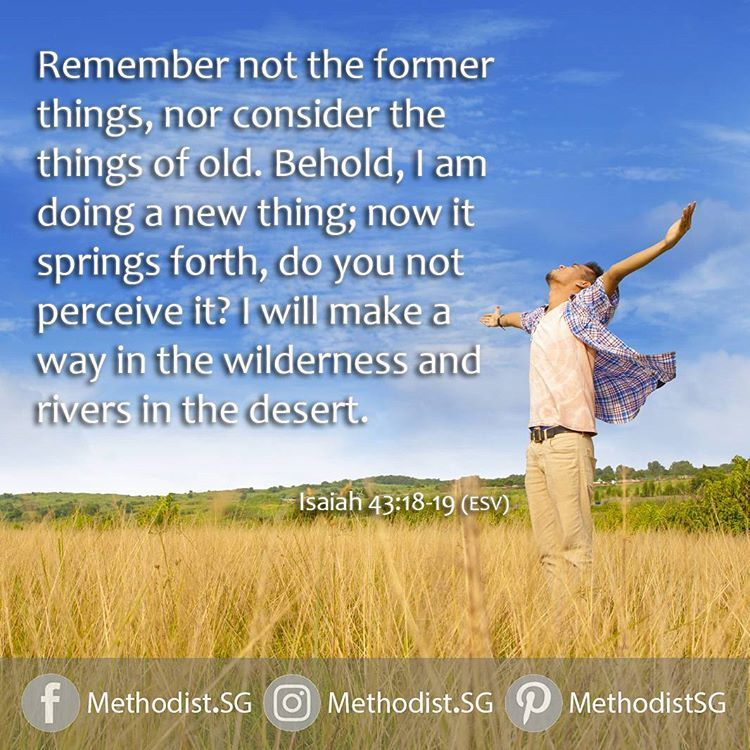 Isaiah 43:18-19 (ESV) Remember not the former things, nor