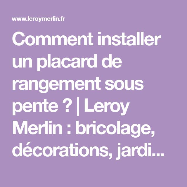 Comment Installer Un Placard De Rangement Sous Pente Leroy Merlin Bricolage Decorations Jardin Retro Rangement Sous Pente Rangement Comment Installer