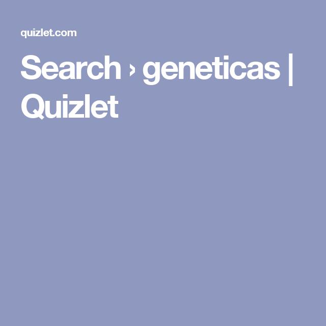 Search › geneticas   Quizlet