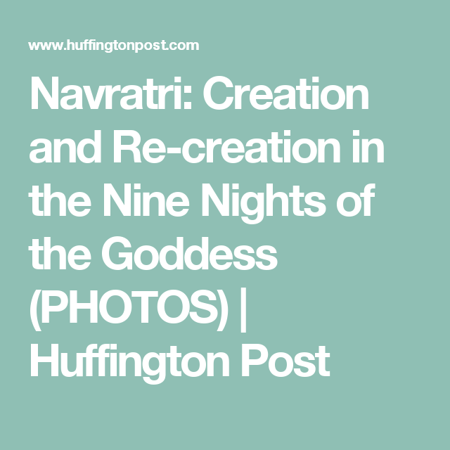 Navratri: Creation and Re-creation in the Nine Nights of the Goddess (PHOTOS) | Huffington Post