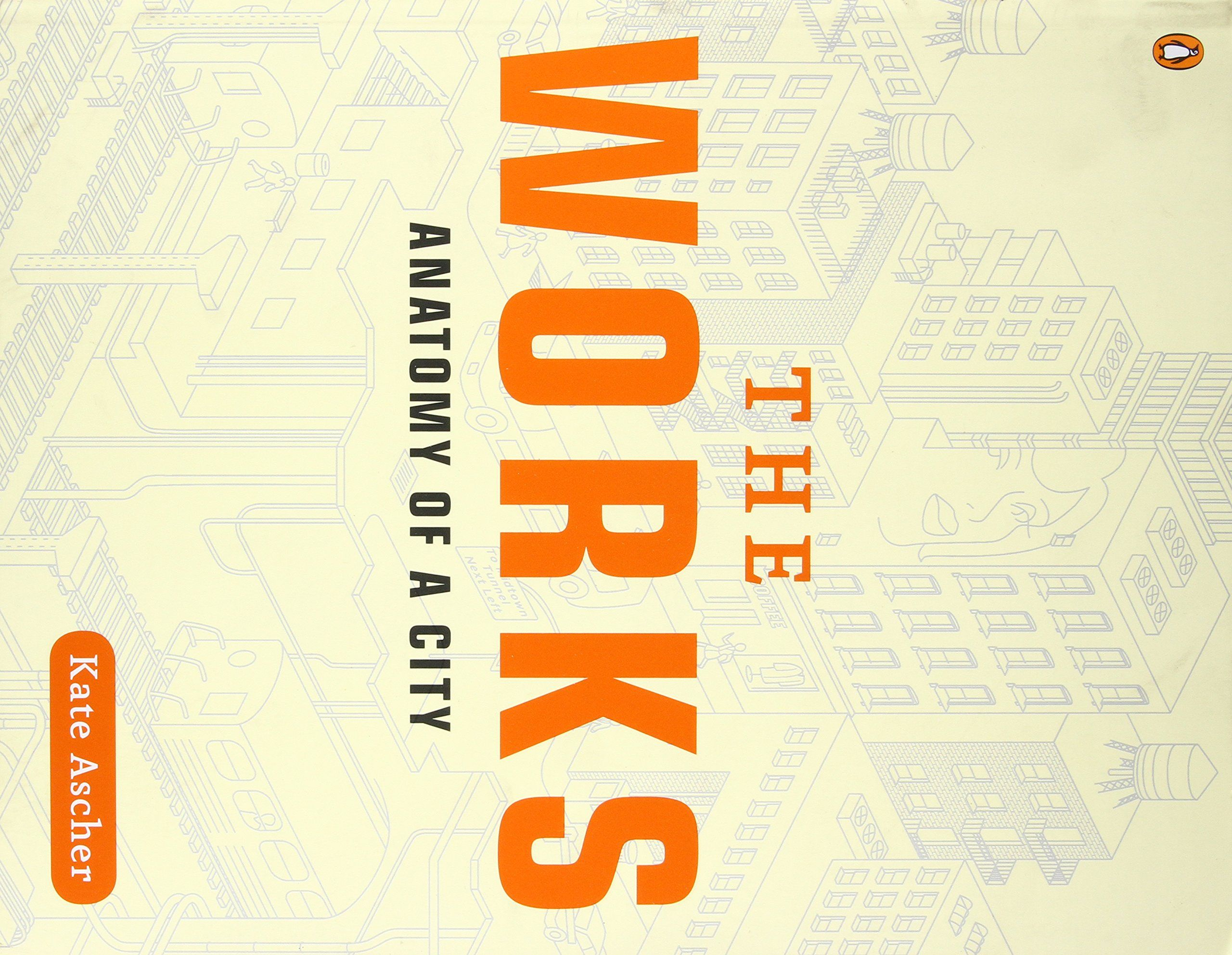 The Works: Anatomy of a City by Kate Ascher. Penguin Books ...