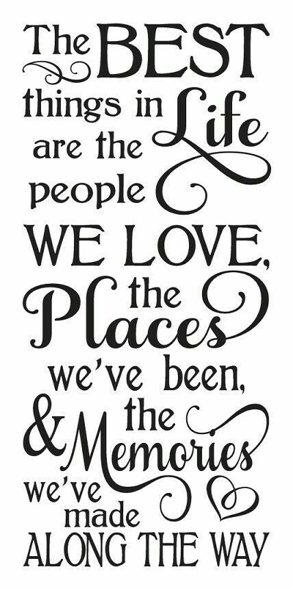 The Best Things In Life Are The People We Love The Places Weve