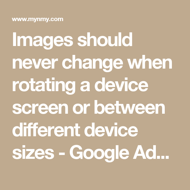 Images Should Never Change When Rotating A Device Screen Or Between