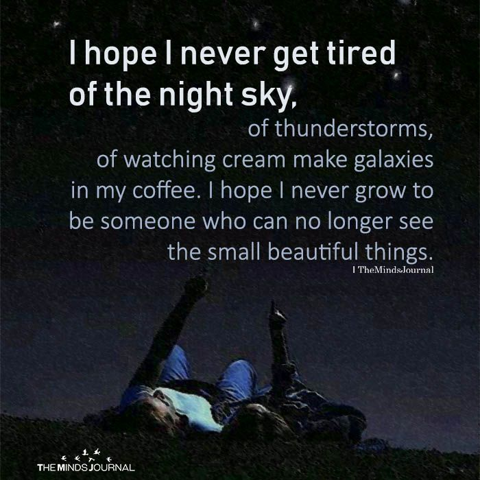 I Hope I Never Get Tired Of The Night Sky Inspirational Quotes Life Quotes Beautiful Quotes
