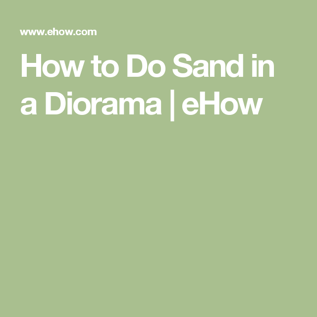 How to Do Sand in a Diorama   eHow