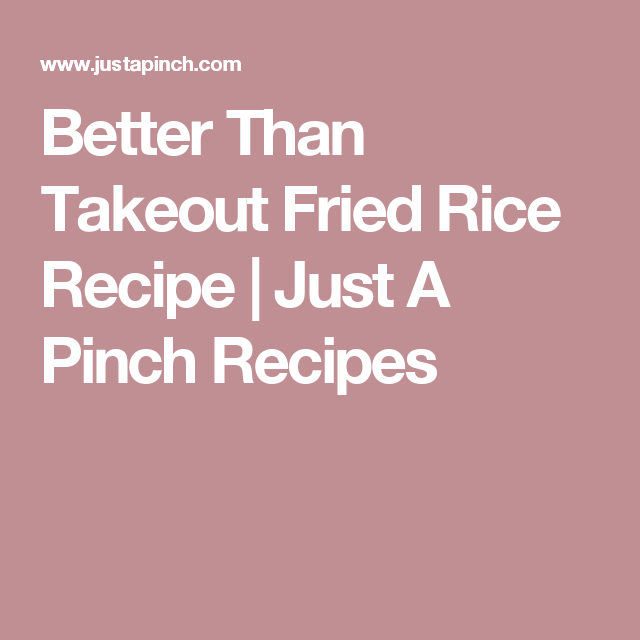 Better Than Takeout Fried Rice Recipe | Just A Pinch Recipes