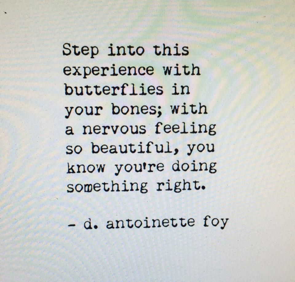 Step Into This Experience With Butterflies In Your Bones With Nervous Feeling So Beautiful You Know You Re Doing Something Nervous Quotes Words Quotes Words