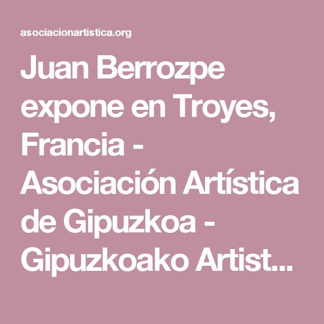 Juan Berrozpe expone en Troyes, Francia - Asociación Artística de Gipuzkoa - Gipuzkoako Artisten Elkartea