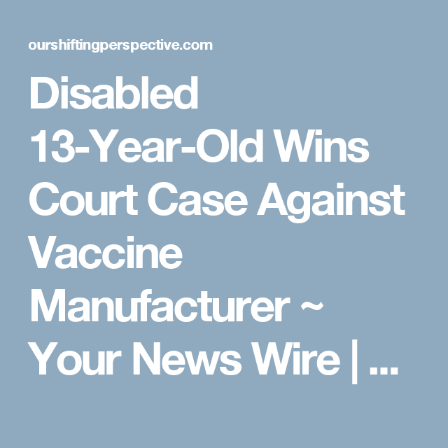 Disabled 13-Year-Old Wins Court Case Against Vaccine Manufacturer ...
