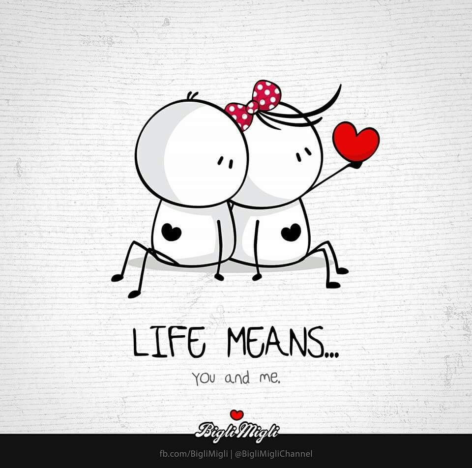 Life means you and me.❤ | Bigl...