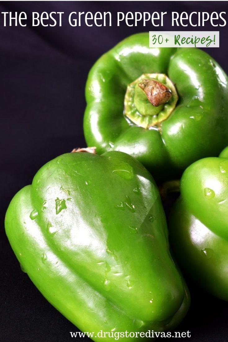 The Best Green Pepper Recipes - Drugstore Divas
