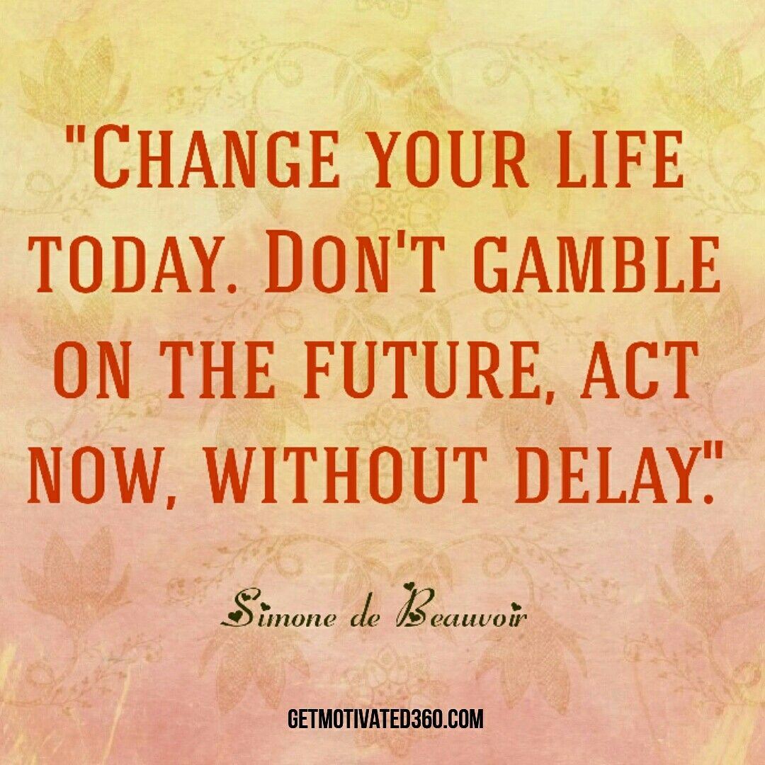 Quotes Change Your Life Change Your Life Todaydon't Gamble On The Future Act Now