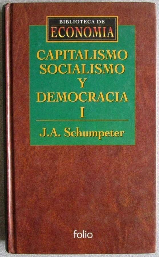 Blog De Microeconomía Capitalismo Socialismo Y Democracia I Schumpeter Joseph A Microeconomía Socialismo Que Es La Democracia