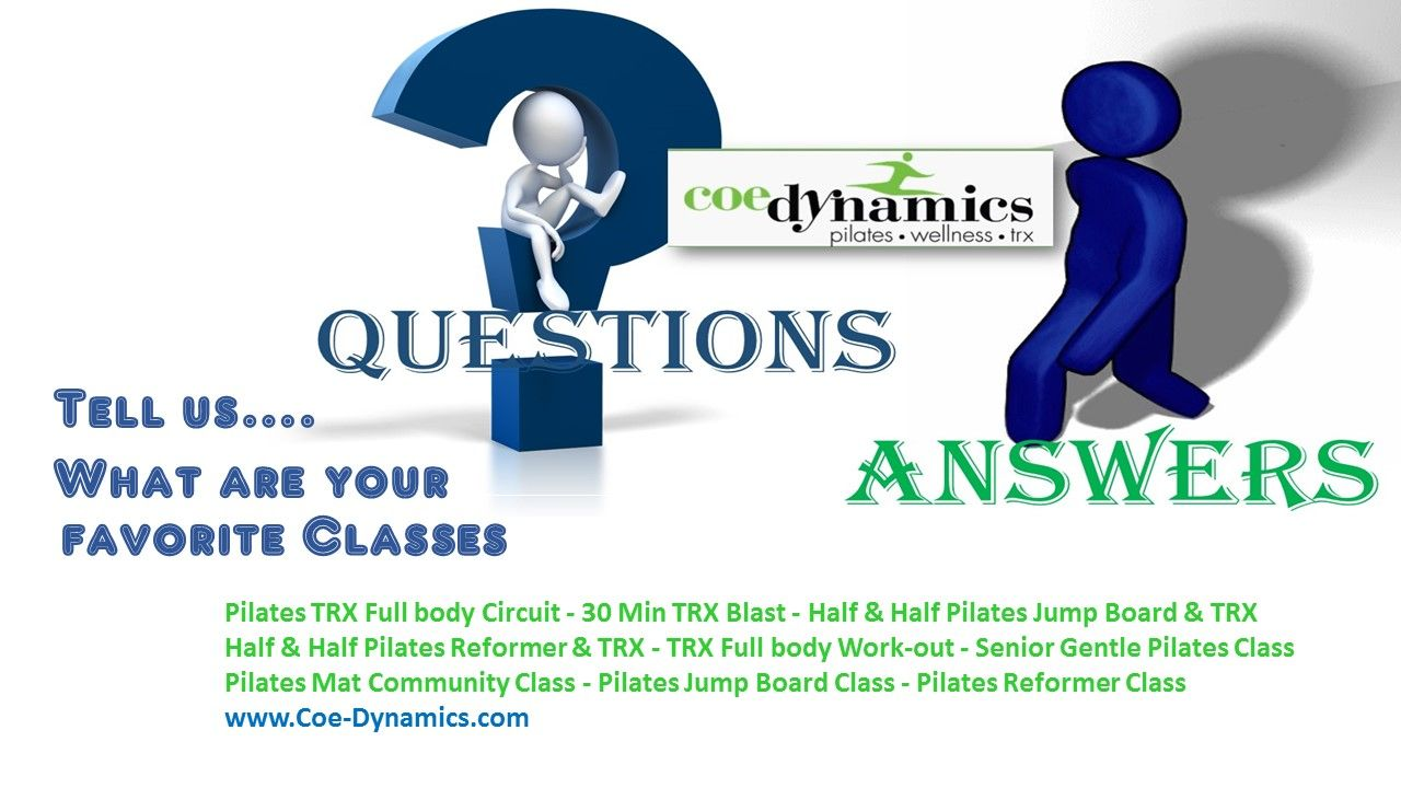 So tell us, what's your favorite type of class? Pilates TRX Full body Circuit  30 Min TRX Blast Half & Half Pilates Jump Board & TRX Half & Half Pilates Reformer & TRX TRX Full body Work-out  Senior Gentle Pilates Class Pilates Mat Community Class Pilates Jump Board Class Pilates Reformer Class http://www.coe-dynamics.com