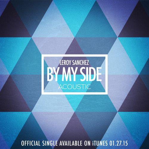 ORIGINAL - By My Side - Leroy Sanchez (Acoustic Version ...