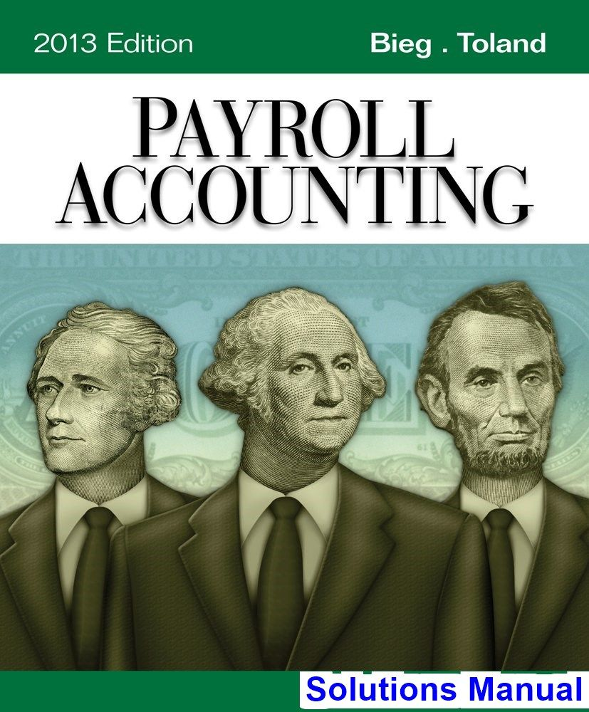 Solutions Manual for Payroll Accounting 2013 23rd Edition by Bieg