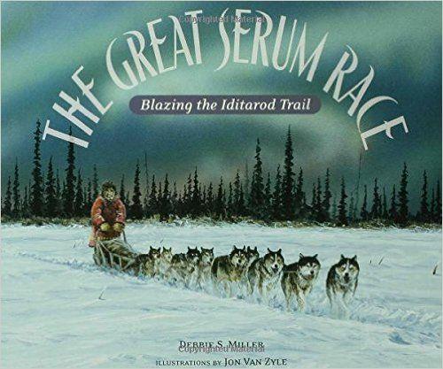 The Great Serum Race: Blazing the Iditarod Trail by Debbie S. Miller; nonfiction, grades 3-6, lexile 910L