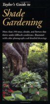 Taylor's Guide to Shade Gardening: More Than 350 Trees, Shrubs, and Flowers That Thrive Under Difficult Conditions, Illustrated with Color P...