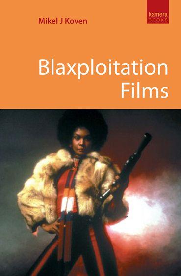 Blaxploitation films  Mikel J. Koven