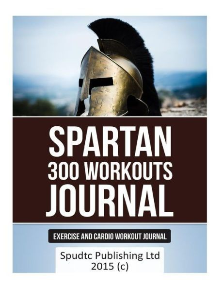 Spartan 300 Workouts Journal: Exercise and Cardio Workout Journal #300workout