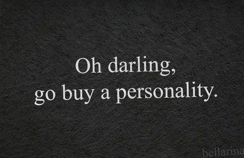 Oh Darling Go Buy A Personality Sassy Quotes Funny Quotes Words