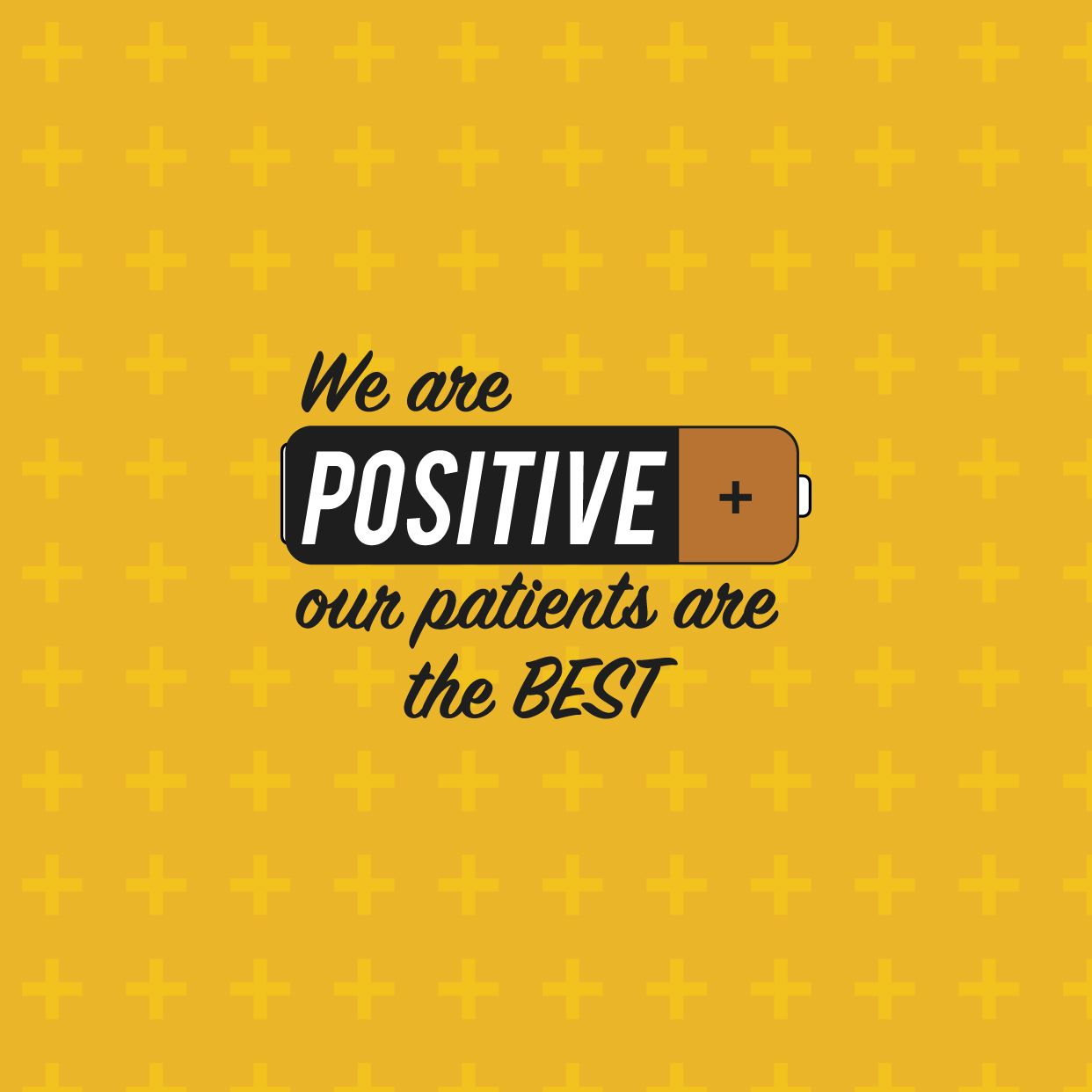 We Are 100 Positive That We Have The Best Patients Around Keep