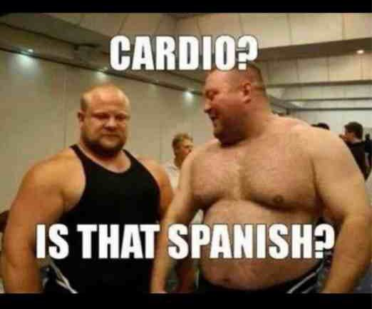 Cardio? Is that Spanish? | Cardio humor, Gym images, Workout humor