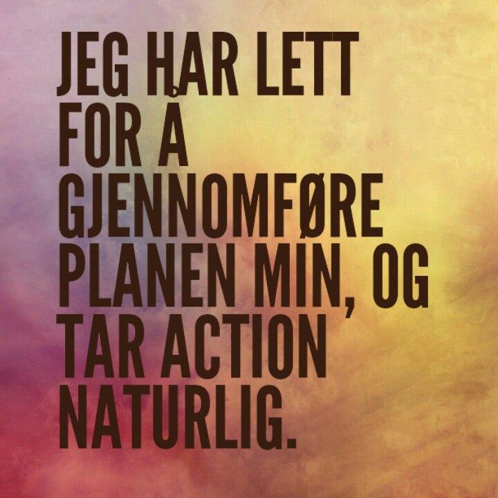 Jeg har lett for å gjennomføre planen min og tar action naturlig.